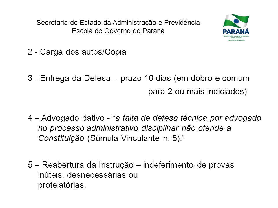 Secretaria de Estado da Administração e Previdência Escola de Governo do Paraná 2 - Carga dos autos/Cópia 3 - Entrega da Defesa – prazo 10 dias (em do