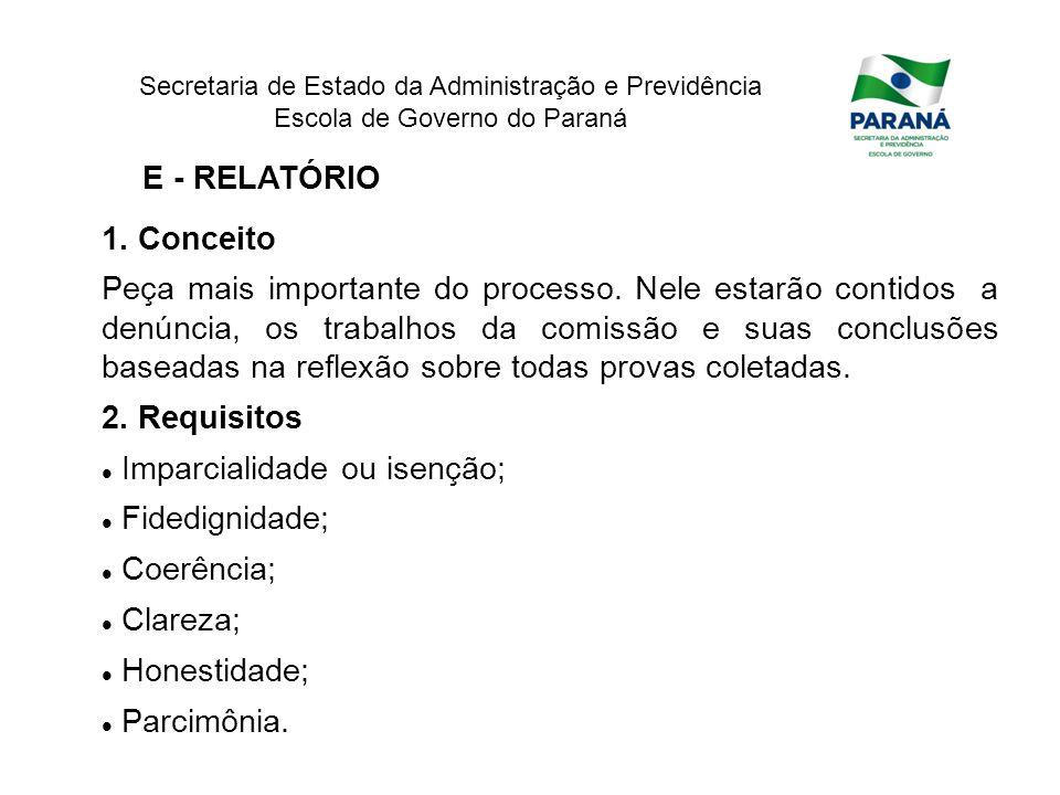 Secretaria de Estado da Administração e Previdência Escola de Governo do Paraná E - RELATÓRIO 1. Conceito Peça mais importante do processo. Nele estar
