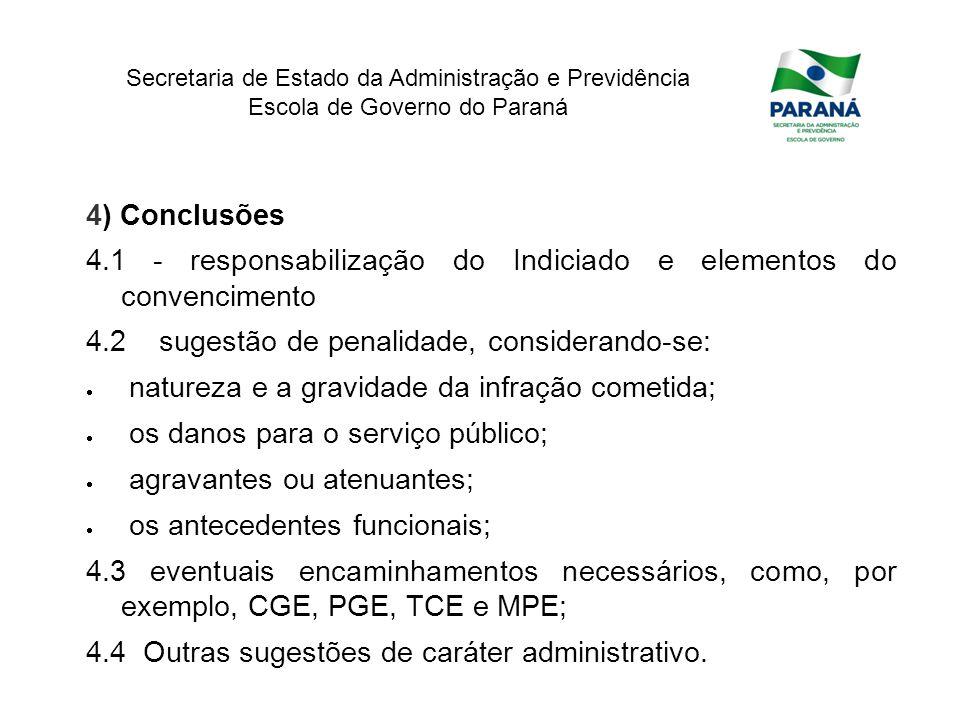 Secretaria de Estado da Administração e Previdência Escola de Governo do Paraná 4) Conclusões 4.1 - responsabilização do Indiciado e elementos do conv