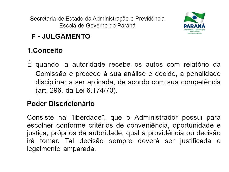 Secretaria de Estado da Administração e Previdência Escola de Governo do Paraná F - JULGAMENTO 1.Conceito É quando a autoridade recebe os autos com re