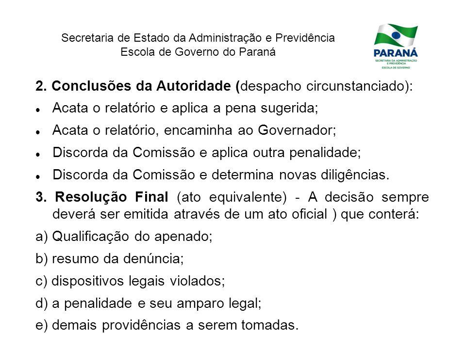 Secretaria de Estado da Administração e Previdência Escola de Governo do Paraná 2. Conclusões da Autoridade (despacho circunstanciado): Acata o relató