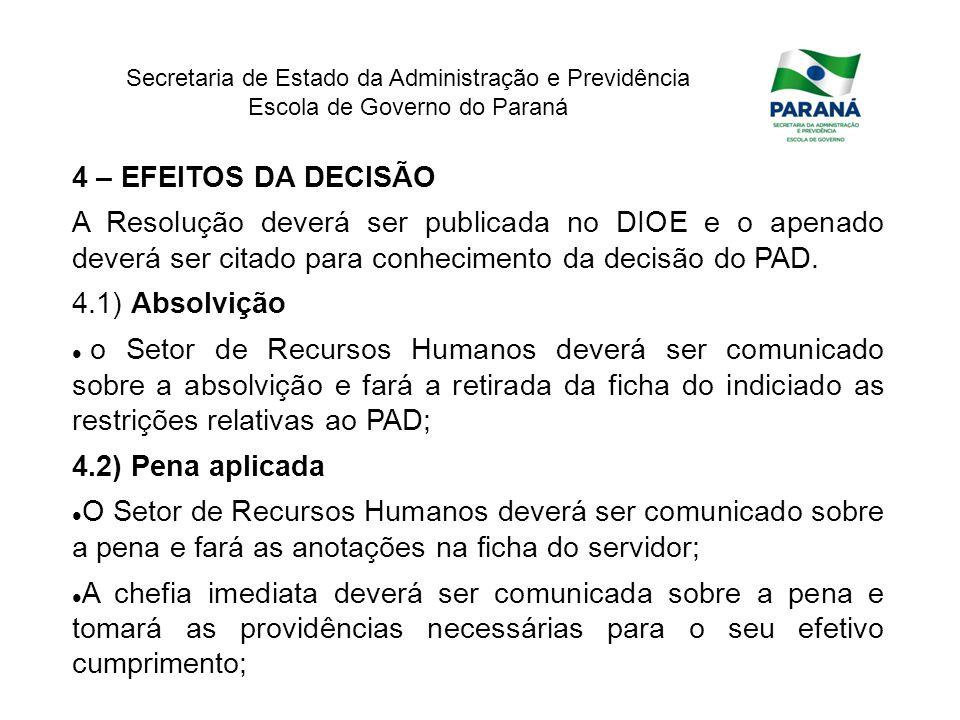 Secretaria de Estado da Administração e Previdência Escola de Governo do Paraná 4 – EFEITOS DA DECISÃO A Resolução deverá ser publicada no DIOE e o ap