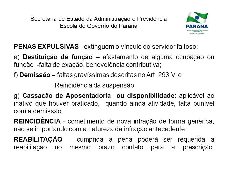Secretaria de Estado da Administração e Previdência Escola de Governo do Paraná PENAS EXPULSIVAS - extinguem o vínculo do servidor faltoso: e) Destitu