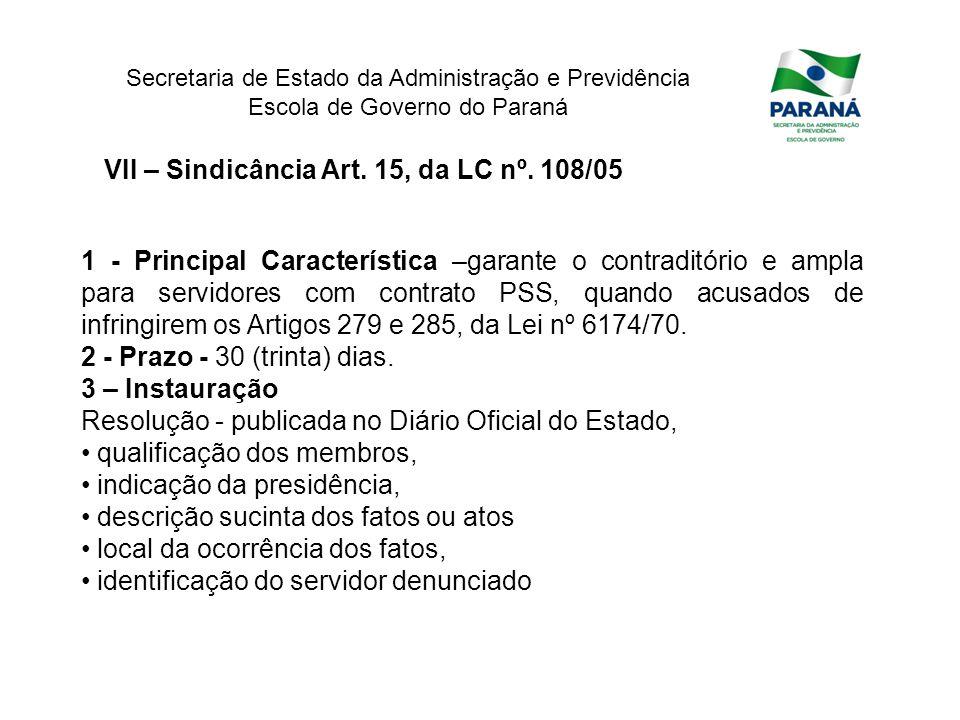 Secretaria de Estado da Administração e Previdência Escola de Governo do Paraná VII – Sindicância Art. 15, da LC nº. 108/05 1 - Principal Característi