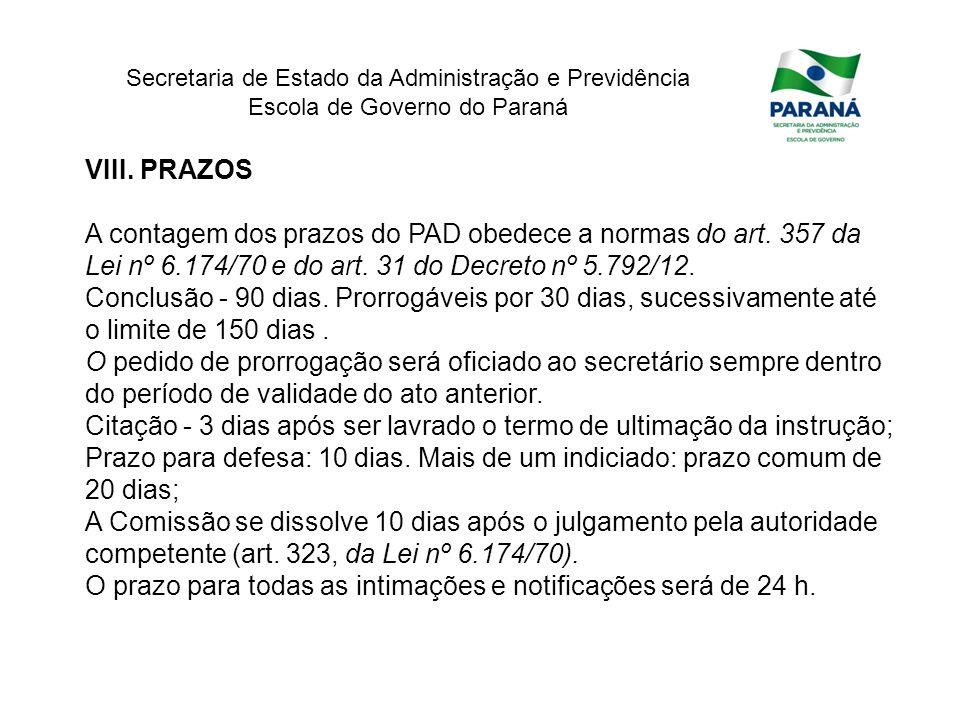 Secretaria de Estado da Administração e Previdência Escola de Governo do Paraná VIII. PRAZOS A contagem dos prazos do PAD obedece a normas do art. 357