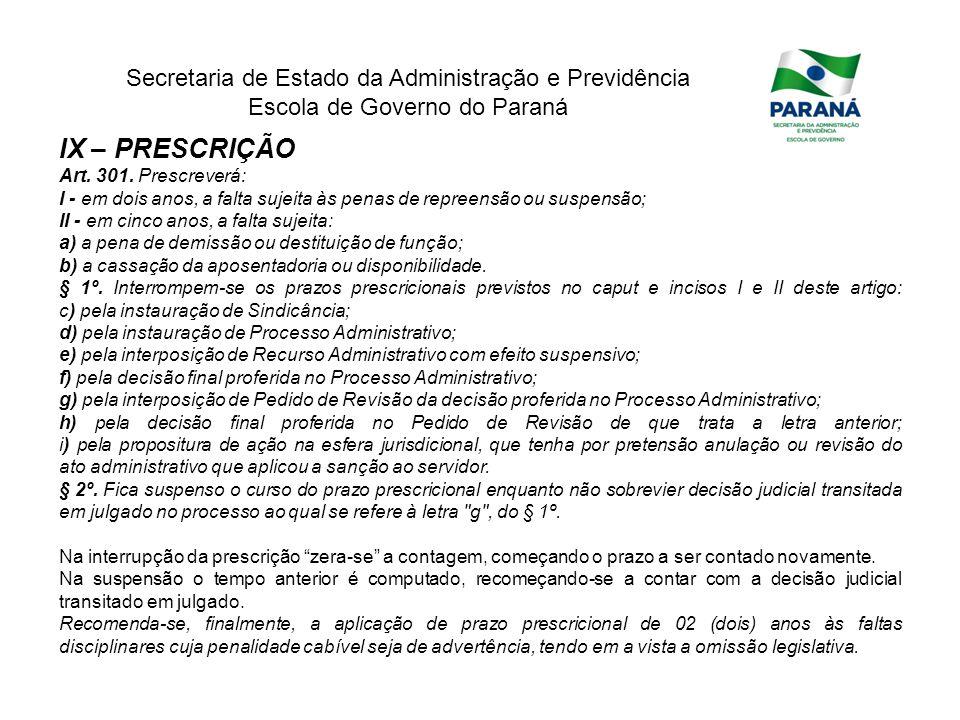 Secretaria de Estado da Administração e Previdência Escola de Governo do Paraná IX – PRESCRIÇÃO Art. 301. Prescreverá: I - em dois anos, a falta sujei