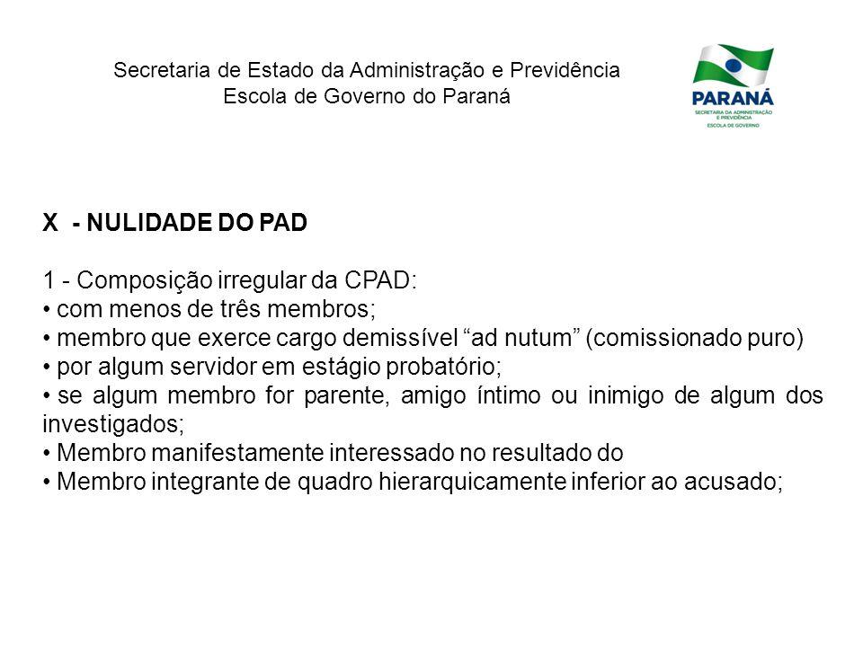 Secretaria de Estado da Administração e Previdência Escola de Governo do Paraná X - NULIDADE DO PAD 1 - Composição irregular da CPAD: com menos de trê