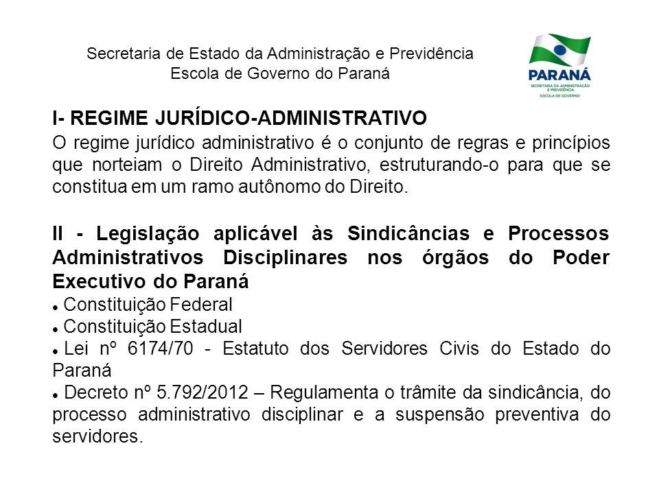 Secretaria de Estado da Administração e Previdência Escola de Governo do Paraná I- REGIME JURÍDICO-ADMINISTRATIVO O regime jurídico administrativo é o
