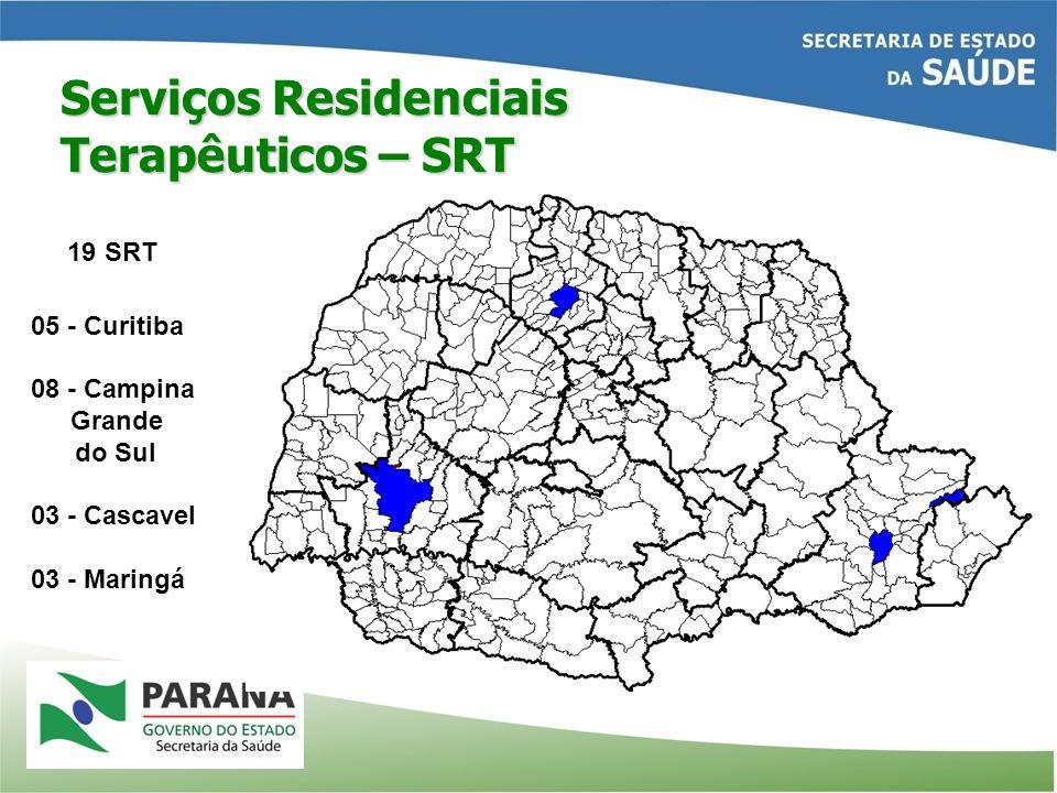 Serviços Residenciais Terapêuticos – SRT 19 SRT 05 - Curitiba 08 - Campina Grande do Sul 03 - Cascavel 03 - Maringá
