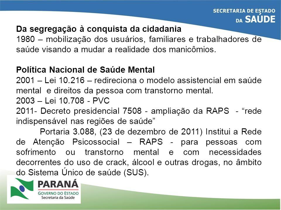 - 2ª RS – Piraquara - 5ª RS – Guarapuava - 8ª RS – Marmeleiro -10ª RS – Cascavel - 16ª RS – Jandaia do Sul - 18ª RS – Congoinhas - 20ª RS – Toledo SIM –PR: CAPS ad III + UA Regionais