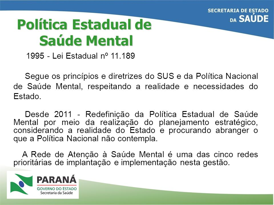 1995 - Lei Estadual nº 11.189 Segue os princípios e diretrizes do SUS e da Política Nacional de Saúde Mental, respeitando a realidade e necessidades d