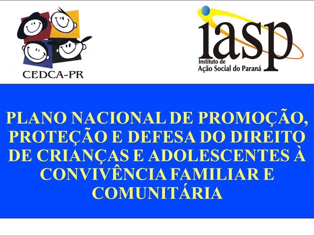 PLANO NACIONAL DE PROMOÇÃO, PROTEÇÃO E DEFESA DO DIREITO DE CRIANÇAS E ADOLESCENTES À CONVIVÊNCIA FAMILIAR E COMUNITÁRIA