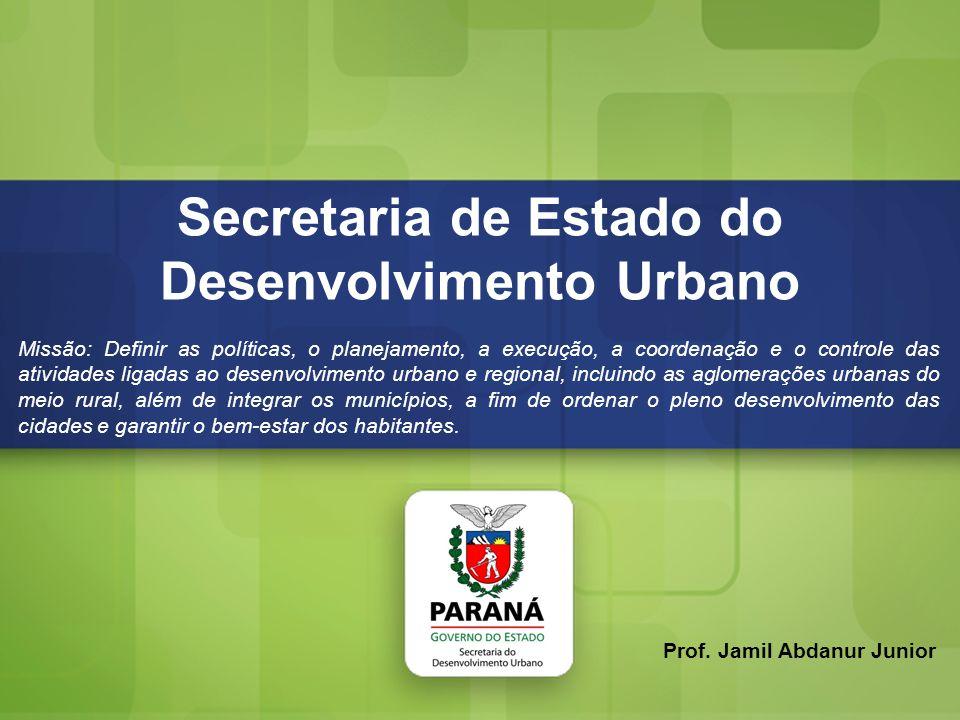 Secretaria de Estado do Desenvolvimento Urbano Secretaria de Estado do Desenvolvimento Urbano Missão: Definir as políticas, o planejamento, a execução