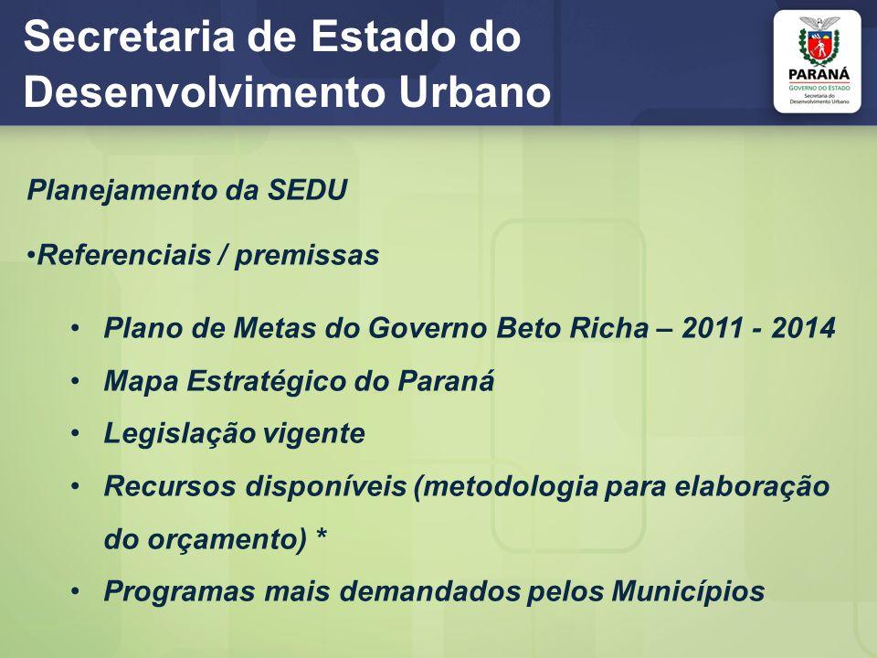 Secretaria de Estado do Desenvolvimento Urbano Planejamento da SEDU Referenciais / premissas Plano de Metas do Governo Beto Richa – 2011 - 2014 Mapa E