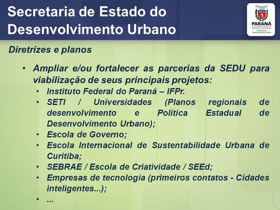 Secretaria de Estado do Desenvolvimento Urbano Diretrizes e planos Ampliar e/ou fortalecer as parcerias da SEDU para viabilização de seus principais p