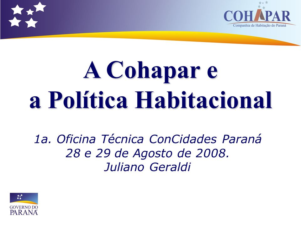 1a. Oficina Técnica ConCidades Paraná 28 e 29 de Agosto de 2008. Juliano Geraldi A Cohapar e a Política Habitacional