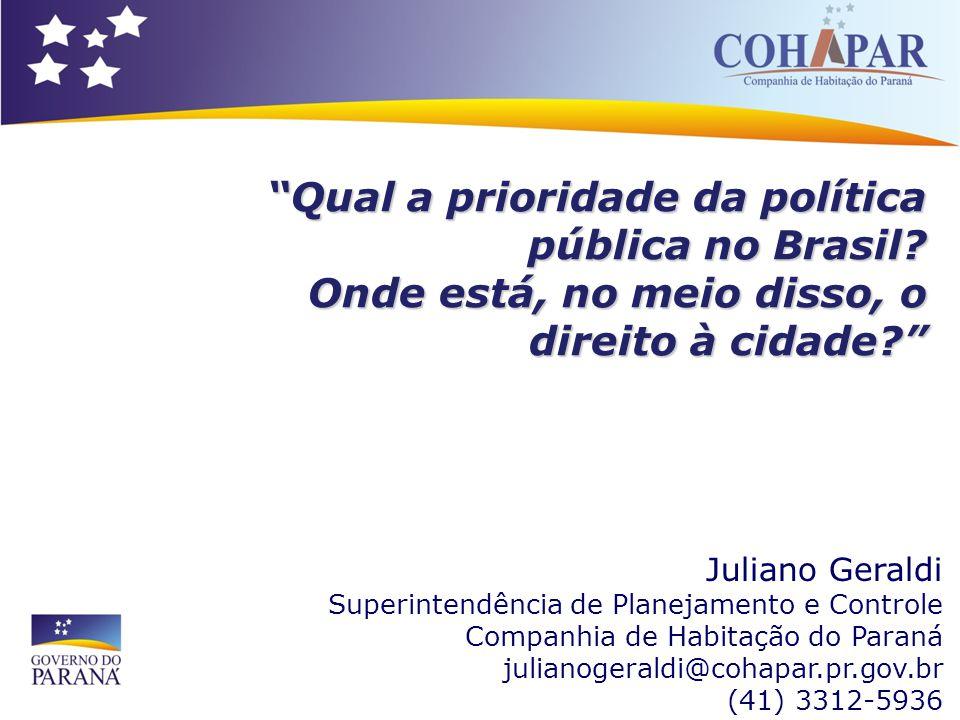 Qual a prioridade da política pública no Brasil? Onde está, no meio disso, o direito à cidade? Juliano Geraldi Superintendência de Planejamento e Cont