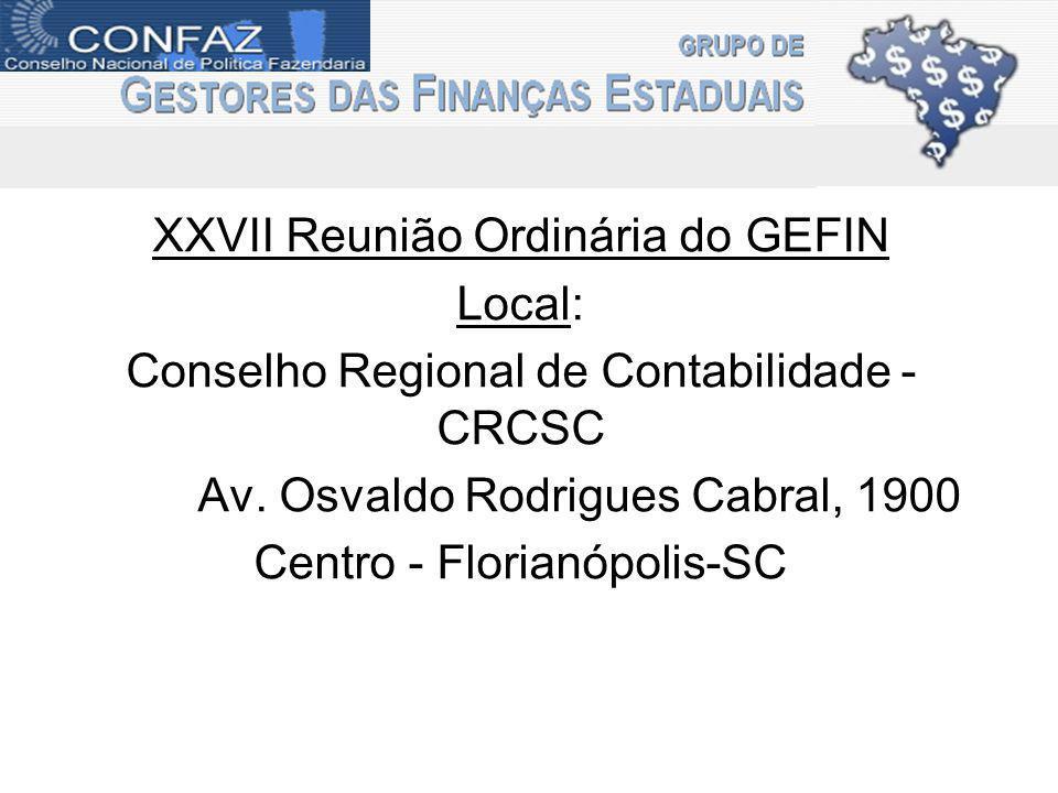 XXVII Reunião Ordinária do GEFIN Local: Conselho Regional de Contabilidade - CRCSC Av. Osvaldo Rodrigues Cabral, 1900 Centro - Florianópolis-SC