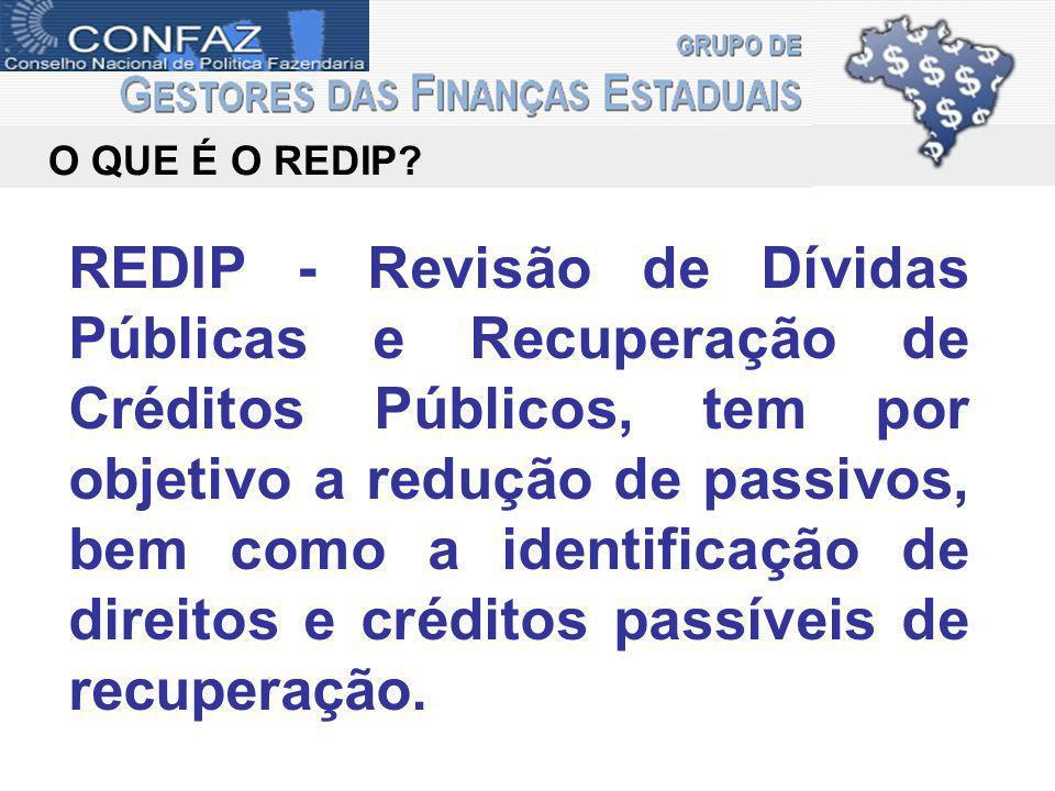 REDIP - Revisão de Dívidas Públicas e Recuperação de Créditos Públicos, tem por objetivo a redução de passivos, bem como a identificação de direitos e créditos passíveis de recuperação.