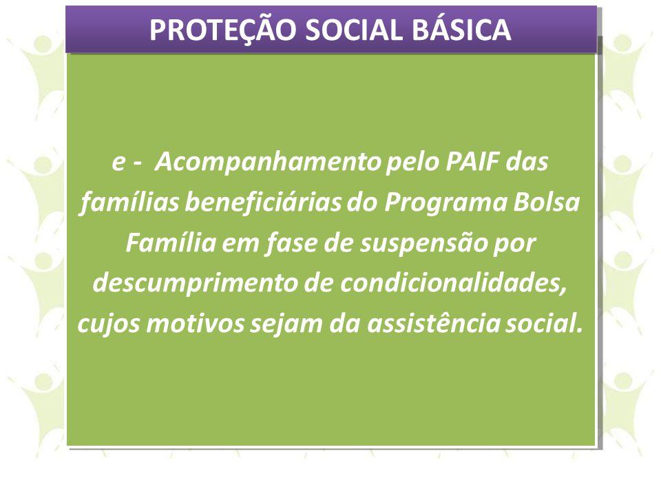 e - Acompanhamento pelo PAIF das famílias beneficiárias do Programa Bolsa Família em fase de suspensão por descumprimento de condicionalidades, cujos