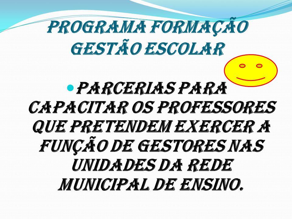 PROGRAMA formação GESTÃO ESCOLAR Parcerias para capacitar os professores que pretendem exercer a função de gestores nas Unidades da Rede Municipal de
