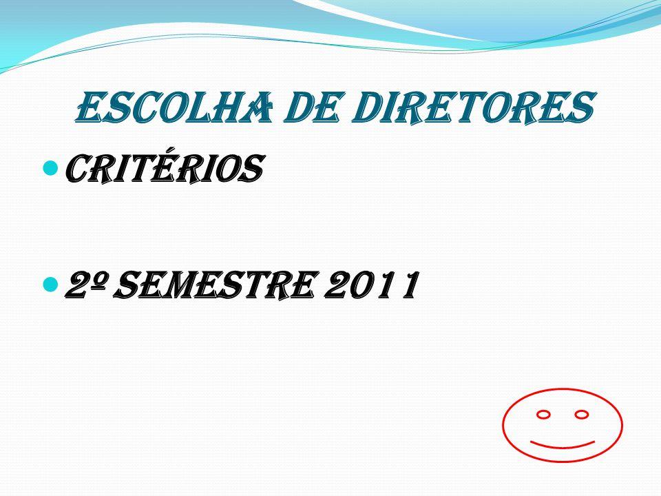 ESCOLHA DE DIRETORES CRITÉRIOS 2º SEMESTRE 2011