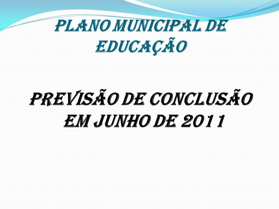PLANO MUNICIPAL DE EDUCAÇÃO PREVISÃO DE CONCLUSÃO EM JUNHO DE 2011
