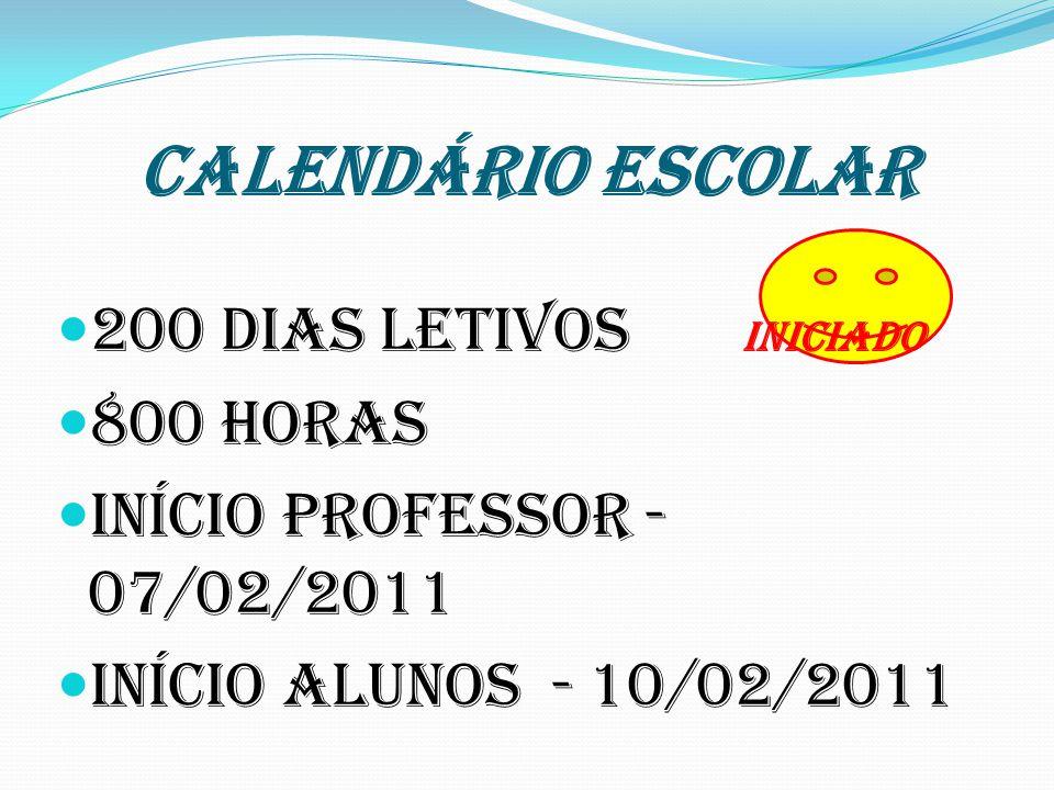 CALENDÁRIO ESCOLAR 200 dias letivos INICIADO 800 horas Início professor - 07/02/2011 Início alunos - 10/02/2011