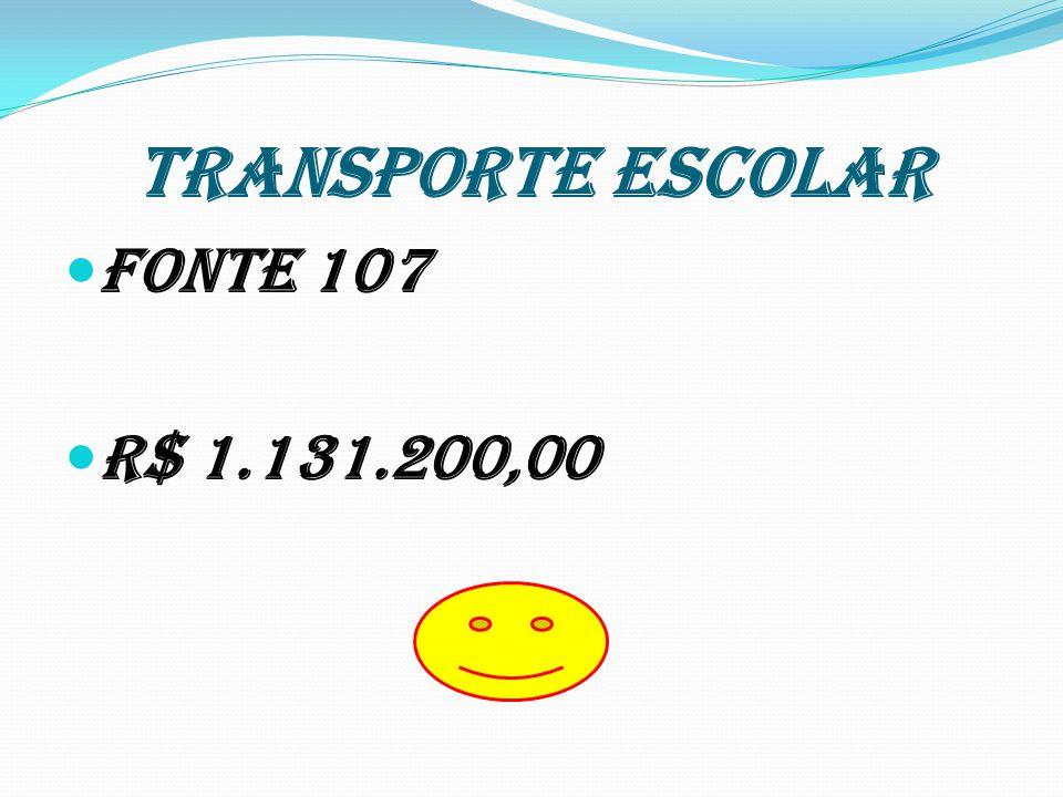 TRANSPORTE ESCOLAR FONTE 107 R$ 1.131.200,00