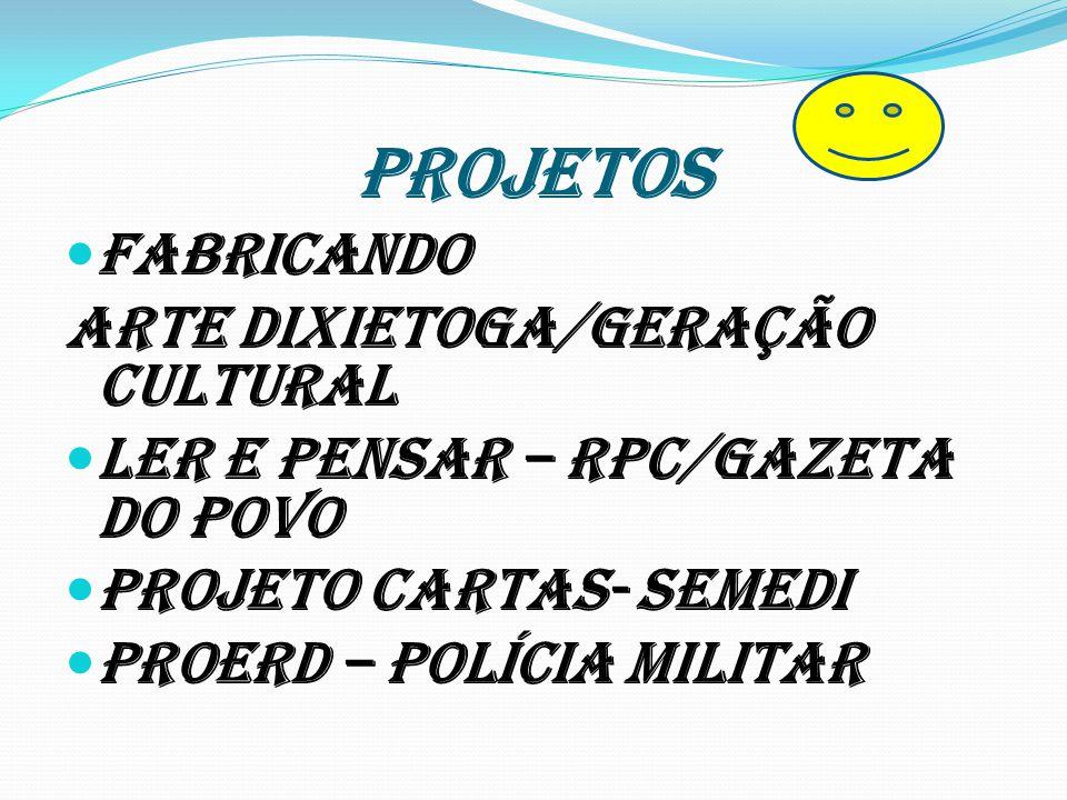 PROJETOS Fabricando Arte Dixietoga/Geração Cultural Ler e Pensar – RPC/Gazeta do Povo Projeto Cartas- SEMEDI Proerd – Polícia Militar
