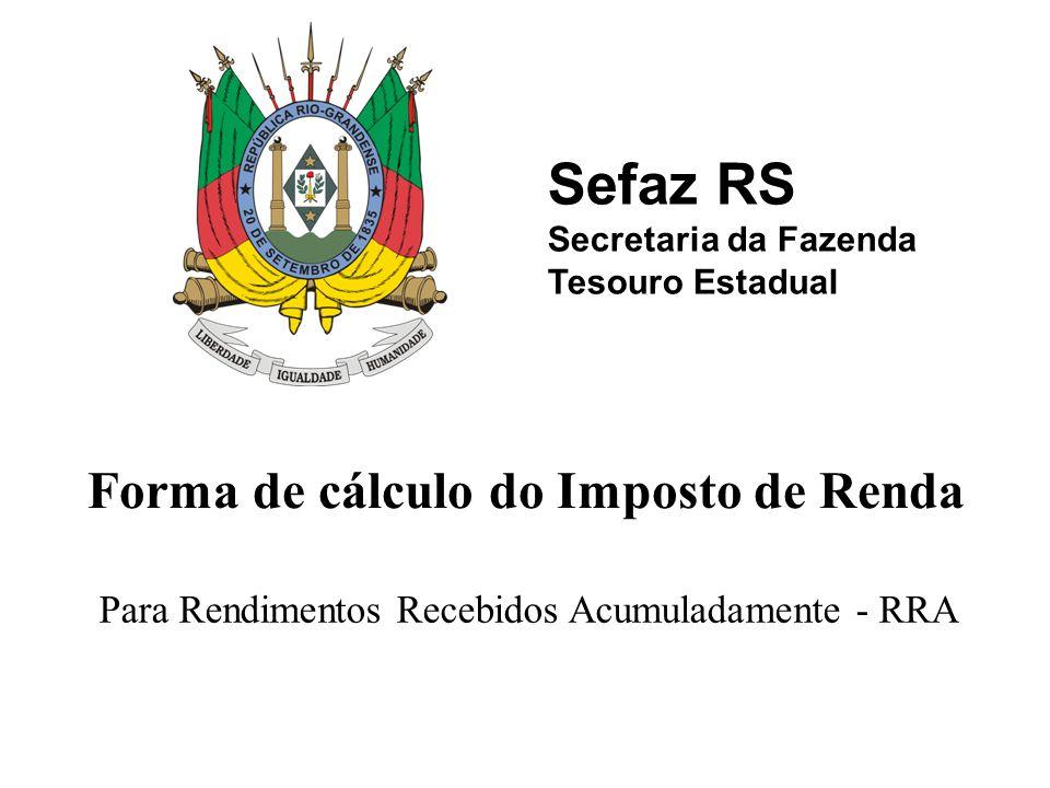Sefaz RS Secretaria da Fazenda Tesouro Estadual Para Rendimentos Recebidos Acumuladamente - RRA Forma de cálculo do Imposto de Renda