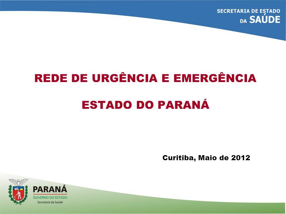 REDE DE URGÊNCIA E EMERGÊNCIA ESTADO DO PARANÁ Curitiba, Maio de 2012
