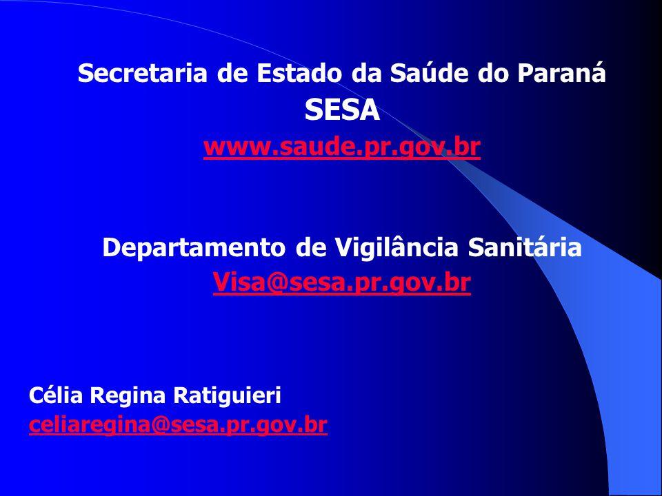 Secretaria de Estado da Saúde do Paraná SESA www.saude.pr.gov.br Departamento de Vigilância Sanitária Visa@sesa.pr.gov.br Célia Regina Ratiguieri celi