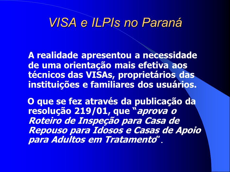 VISA e ILPIs no Paraná Em 2002 o DEVS realizou levantamento das casas de repouso para idosos, sendo traçado um perfil preliminar desses estabelecimentos.