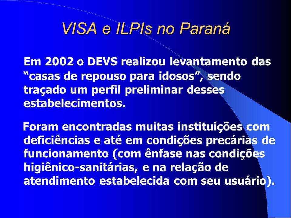 VISA e ILPIs no Paraná Em 2002 o DEVS realizou levantamento das casas de repouso para idosos, sendo traçado um perfil preliminar desses estabeleciment