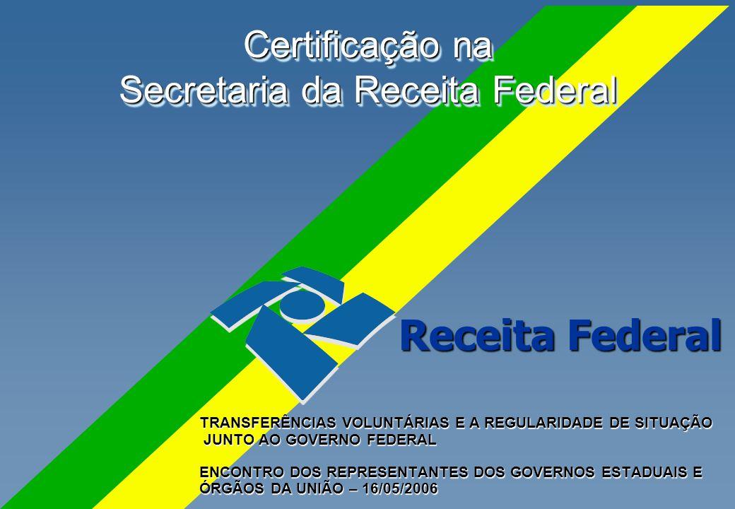 Certificação na Secretaria da Receita Federal TRANSFERÊNCIAS VOLUNTÁRIAS E A REGULARIDADE DE SITUAÇÃO JUNTO AO GOVERNO FEDERAL JUNTO AO GOVERNO FEDERA