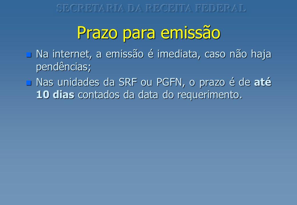 Prazo para emissão n Na internet, a emissão é imediata, caso não haja pendências; n Nas unidades da SRF ou PGFN, o prazo é de até 10 dias contados da