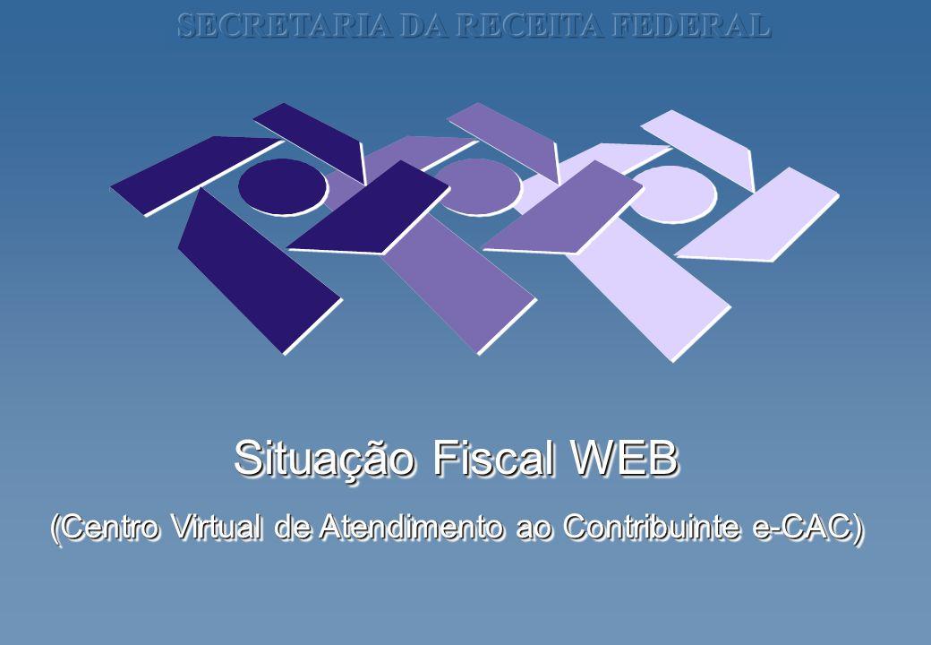 Situação Fiscal WEB (Centro Virtual de Atendimento ao Contribuinte e-CAC) Situação Fiscal WEB (Centro Virtual de Atendimento ao Contribuinte e-CAC)