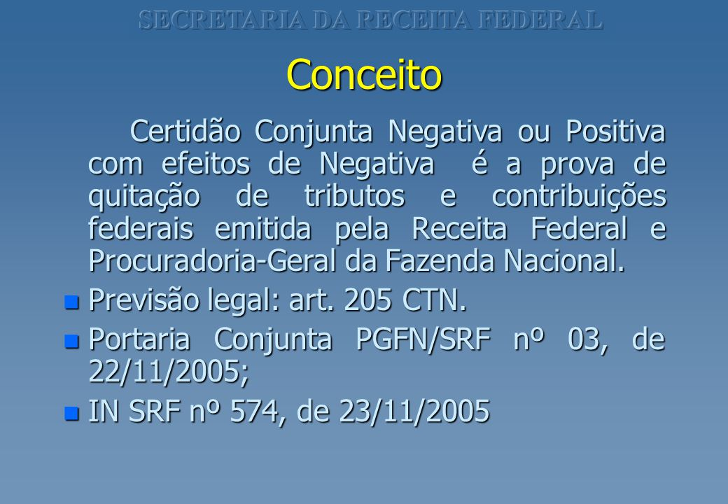 Conceito Certidão Conjunta Negativa ou Positiva com efeitos de Negativa é a prova de quitação de tributos e contribuições federais emitida pela Receit