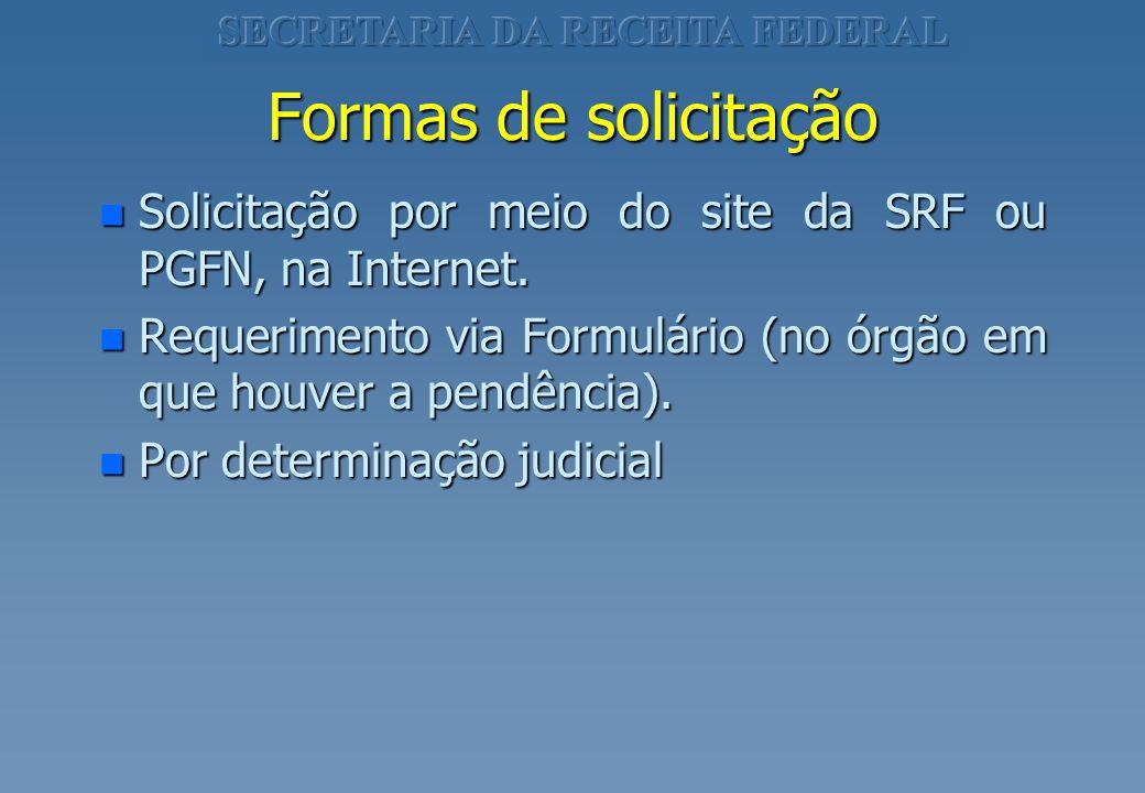 Formas de solicitação n Solicitação por meio do site da SRF ou PGFN, na Internet. n Requerimento via Formulário (no órgão em que houver a pendência).
