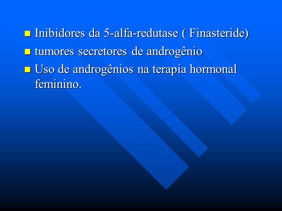 Inibidores da 5-alfa-redutase ( Finasteride) Inibidores da 5-alfa-redutase ( Finasteride) tumores secretores de androgênio tumores secretores de andro
