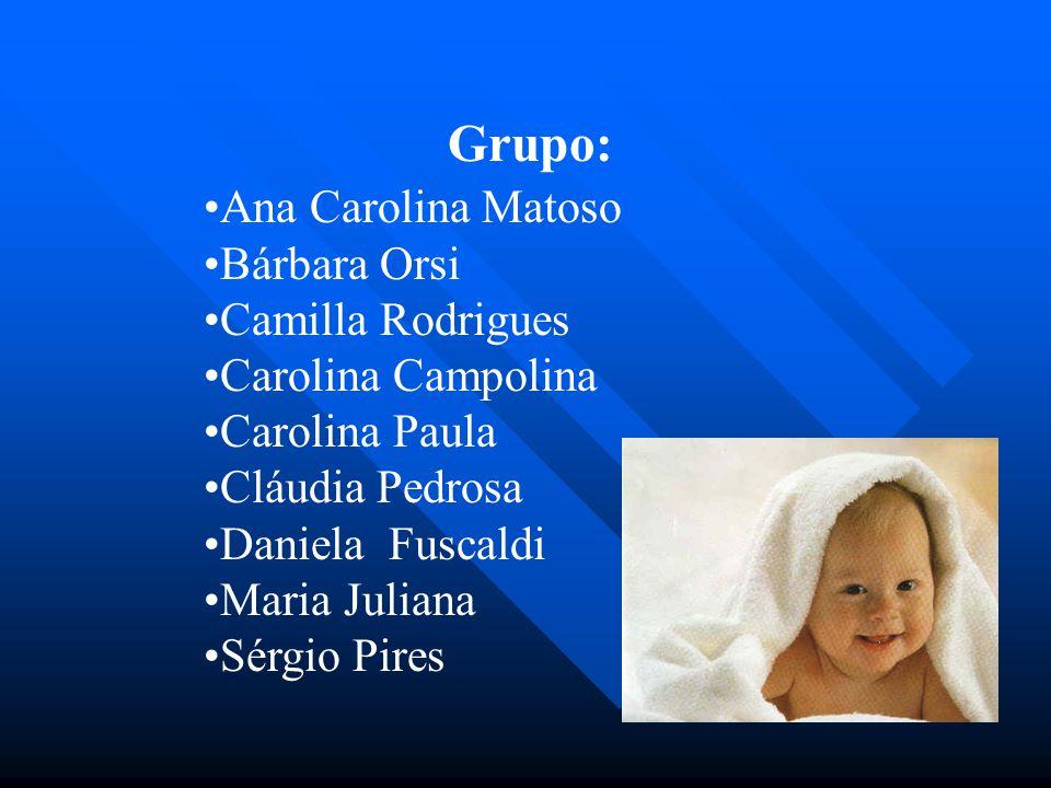 Grupo: Ana Carolina Matoso Bárbara Orsi Camilla Rodrigues Carolina Campolina Carolina Paula Cláudia Pedrosa Daniela Fuscaldi Maria Juliana Sérgio Pire