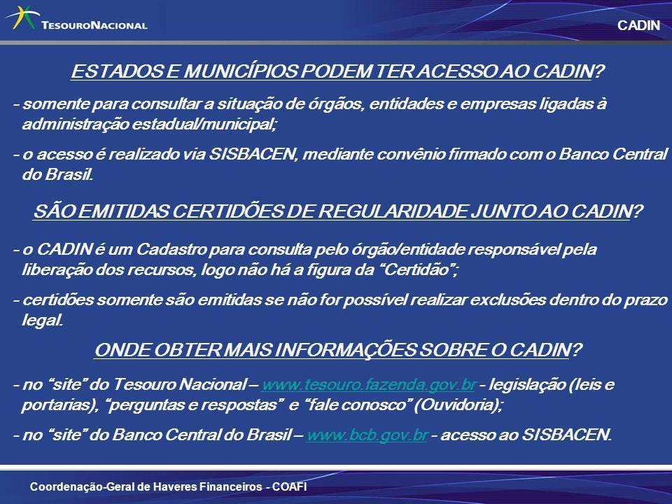 7 Coordenação-Geral de Haveres Financeiros - COAFI CADIN ONDE OBTER MAIS INFORMAÇÕES SOBRE O CADIN? - no site do Tesouro Nacional – www.tesouro.fazend