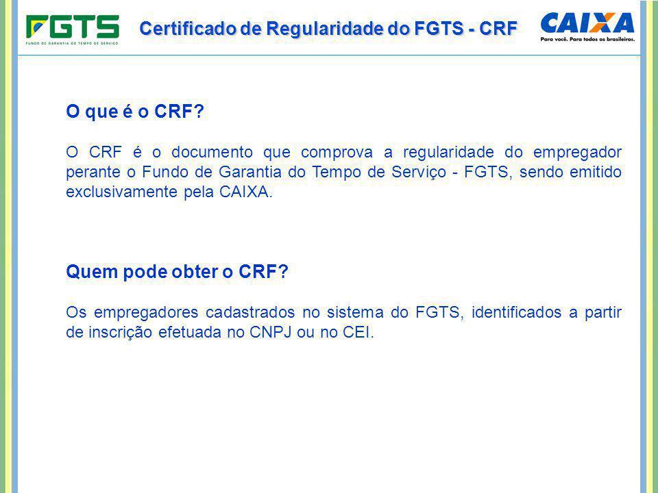 Certificado de Regularidade do FGTS - CRF O que é o CRF? O CRF é o documento que comprova a regularidade do empregador perante o Fundo de Garantia do