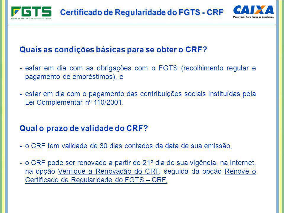 Certificado de Regularidade do FGTS - CRF Quais as condições básicas para se obter o CRF? -estar em dia com as obrigações com o FGTS (recolhimento reg