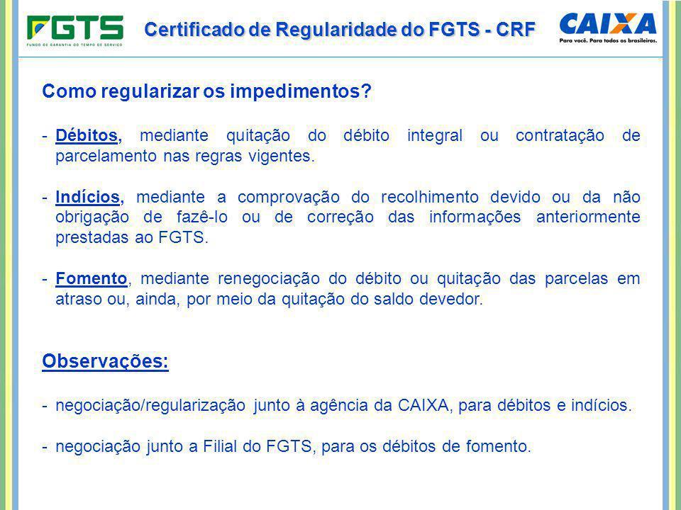 Certificado de Regularidade do FGTS - CRF Como regularizar os impedimentos? -Débitos, mediante quitação do débito integral ou contratação de parcelame