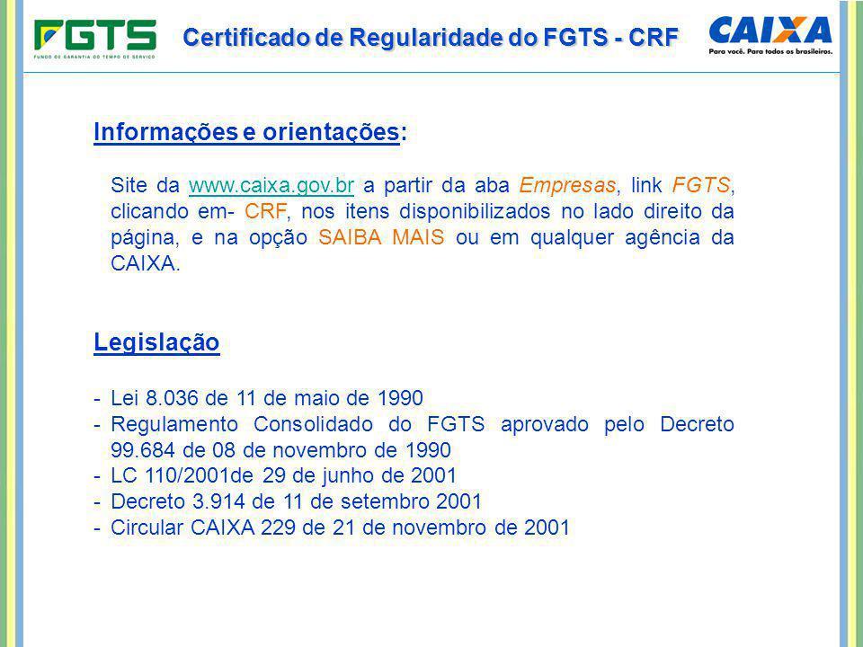Certificado de Regularidade do FGTS - CRF Informações e orientações: Site da www.caixa.gov.br a partir da aba Empresas, link FGTS, clicando em- CRF, n