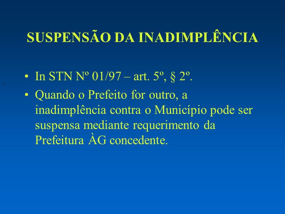 SUSPENSÃO DA INADIMPLÊNCIA In STN Nº 01/97 – art. 5º, § 2º.