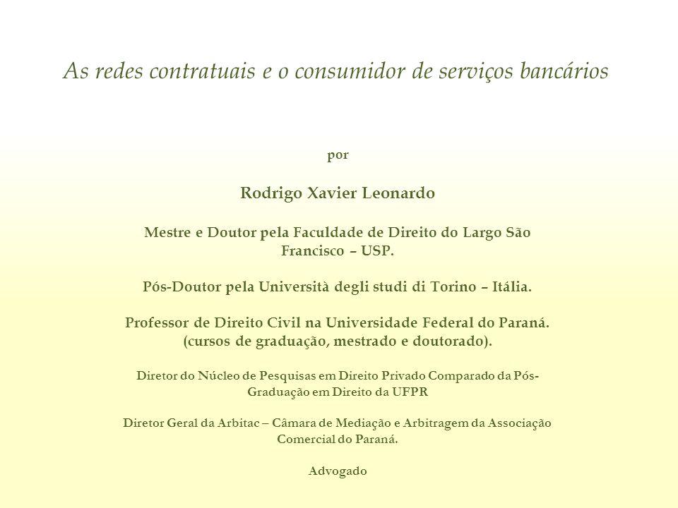 As redes contratuais e o consumidor de serviços bancários por Rodrigo Xavier Leonardo Mestre e Doutor pela Faculdade de Direito do Largo São Francisco