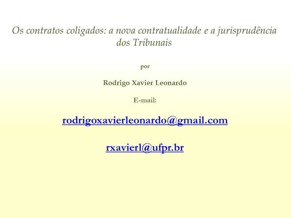 Os contratos coligados: a nova contratualidade e a jurisprudência dos Tribunais por Rodrigo Xavier Leonardo E-mail: rodrigoxavierleonardo@gmail.com rx